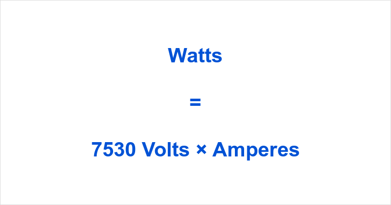 7530 Volts to Watts